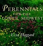 Perennials for the Lower Midwest, Ezra Haggard, 025333067X