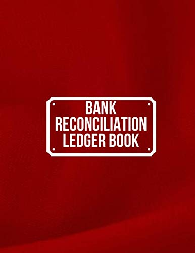 Bank Reconciliation Ledger Book: Personal Reconciling Journal, Bookkeeping, Accounting Notes, Checking Record Balance, Company's Financial Check Book, ... Accountants, 110 (Account Reconciling - Checks Accounting