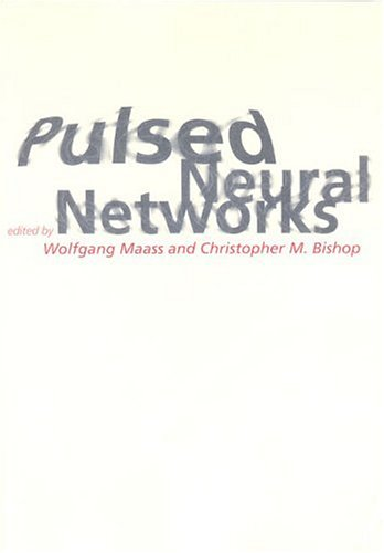 Pulsed Neural Networks (A Bradford Book) (Networks Bishop Neural)