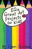 52 Great Art Projects for Kids, Lynn Gordon, 0811813185