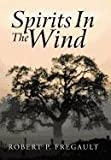 Spirits in the Wind, Robert P. Fregault, 1467064769