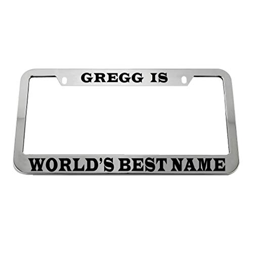 - Speedy Pros Gregg is World's Best Name Zinc Metal License Plate Frame Car Auto Tag Holder - Chrome 2 Holes