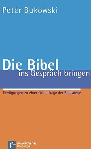 Die Bibel ins Gespräch bringen: Erwägungen zu einer Grundfrage der Seelsorge