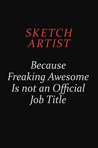 sketch artist Because Freaking Awesome Is Not An Official Job Title: Career journal, notebook and writing journal for encouraging men, women and kids. A framework for building your career. -  Emily Christie, Paperback