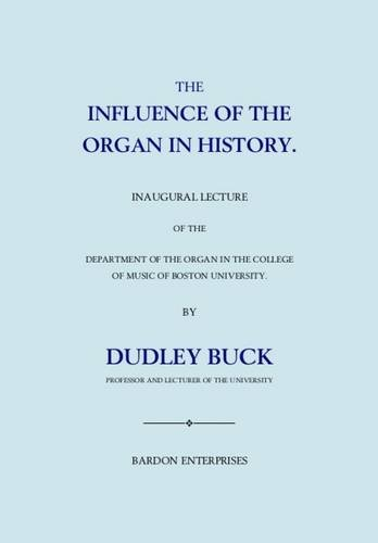 The Influence of the Organ in History: Inaugural Lecture of the Department of the Organ in the College of Music of Boston University