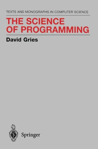 The Science of Programming (Monographs in Computer Science) by Springer