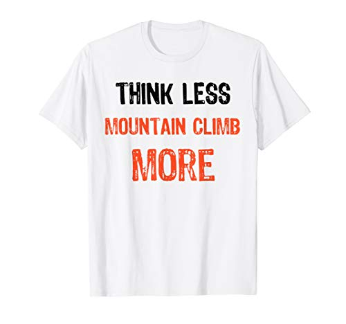 Think Less MOUNTAIN CLIMB More Funny Quote Worry T-shirt -