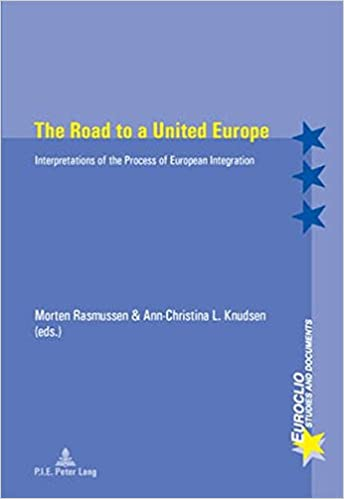 The Road to a United Europe: Interpretations of the Process of European Integration (Euroclio)