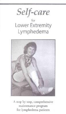 Self-Care for Lower Extremity Lymphedema ~ a Step By Step, Comprehensive Maintenance Program for Lymphedema Patients
