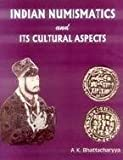 Indian Numismatics and Its Cultural Aspects, A. K. Bhattacharyya, 8180902323