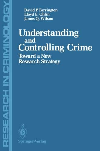 Understanding and Controlling Crime: Toward a New Research Strategy (Research in Criminology)