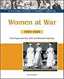 img - for Women at War: The Progressive Era, Wwi and Women's Suffrage, 1900-1920 (Cultural History of Women in America) book / textbook / text book