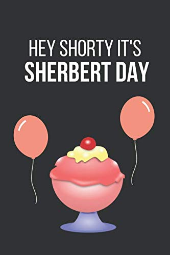 Hey Shorty It's Sherbert Day: Funny Novelty Birthday Notebook Instead of a ()