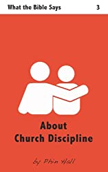 About Church Discipline (What the Bible Says Book 3)