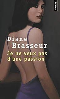 Je ne veux pas d'une passion, Brasseur, Diane