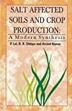 Salt Affected Soils And Crop Production: A Modern Synthesis