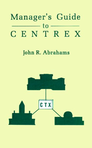 Managers' Guide to Centrex (Artech House Telecommunication (Centrex Business Telephone)