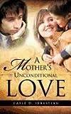A Mother's Unconditional Love, Gayle D. Sebastian, 1615792740