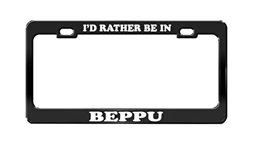(LOHIGHH I'd Rather BE in BEPPU Japan Beautiful Place Black License Plate Frame)