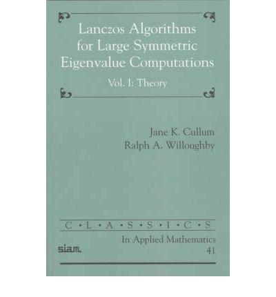 [(Lanczos Algorithms for Large Symmetric Eigenvalue Computations: Volume 1, Theory: Theory v. 1 )] [Author: Jane Cullum] [Sep-2002] pdf