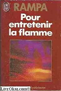 Pour Entretenir La Flamme par Tuesday Lobsang Rampa