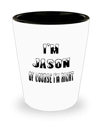 Jason Gifts White Ceramic Shot Glass - Of Course I'm Right - For Mom and Dad Cup for Coffee or Tea Your Lover ak8279