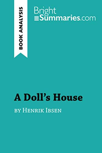 A Doll's House by Henrik Ibsen (Book Analysis): Detailed Summary, Analysis and Reading Guide (A Dolls House By Henrik Ibsen Summary)