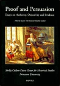 proof and persuasion  essays on authority  objectivity  amp  evidence    proof and persuasion  essays on authority  objectivity  amp  evidence  scdp    shelby cullom davis center for historical studies papers