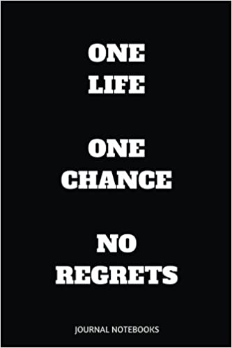 One Life One Chance No Regrets With Positive Quotes Journal