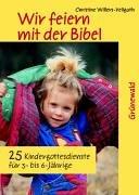Wir feiern mit der Bibel: 25 Kindergottesdienste für 3- bis 6-Jährige