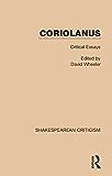 Coriolanus: Critical Essays: Volume 1 (Shakespearean Criticism)