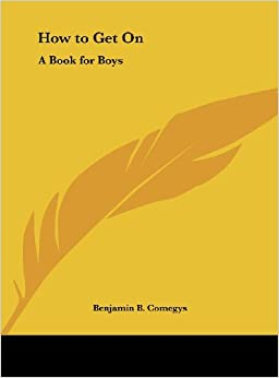 How to Get on: A Book for Boys