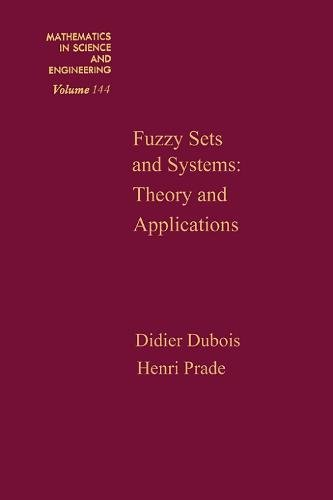 Fuzzy Sets and Systems: Theory and Applications (MATHEMATICS IN SCIENCE AND ENGINEERING)