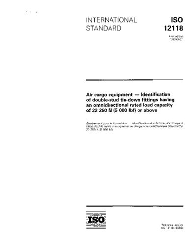 ISO 12118:1995, Air cargo equipment - Identification of double-stud tie-down fittings having an omnidirectional rated load capacity of 22 250 N (5 000 lbf) or above pdf epub