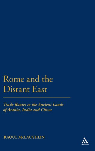 Rome and the Distant East: Trade Routes to the ancient lands of  Arabia, India and China