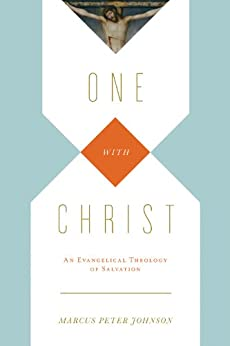 One with Christ: An Evangelical Theology of Salvation by [Johnson, Marcus Peter]
