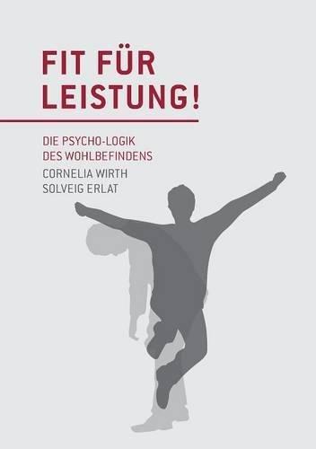 Fit für Leistung!: Die Psycho-Logik des Wohlbefindens