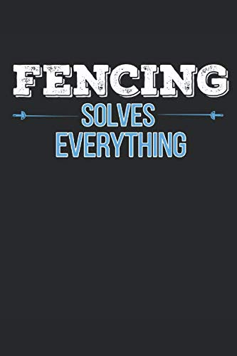 - Fencing Solves Everything: Fencing Book, Fencing Training Journal, Fence Tournament Log, Fencer Gift Notebook for Scores, Dates and Notes - 120 Blank ... Épée Fencing, Foil Fencing, Sabre Fencing