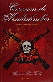 Corazon de Kalashnikov. El amor en los tiempos del narco (Spanish Edition) (Fuera De Coleccion)