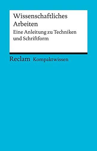 Kompaktwissen Wissenschaftliches Arbeiten: Eine Anleitung zu Techniken und Schriftform (Reclams Universal-Bibliothek)