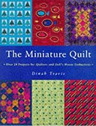 The Miniature Quilt: Over 24 Projects for Quilters and Doll's House Enthusiasts