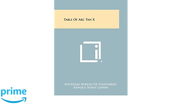 Design Bureau Noah.Table Of Arc Tan X Arnold Noah Lowan National Bureau Of Standards