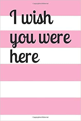 I wish you were here: 6\'\' X 9\'\' Lined Notebook ...