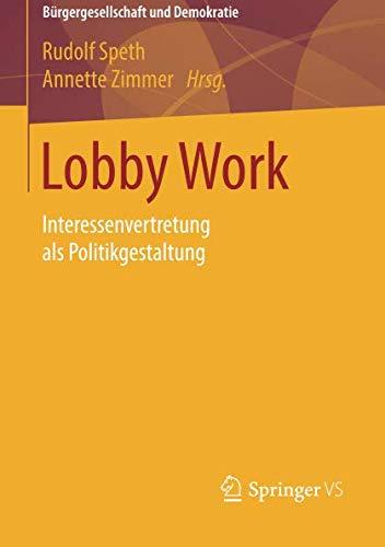 Lobby Work: Interessenvertretung als Politikgestaltung (Bürgergesellschaft und Demokratie) (German Edition)