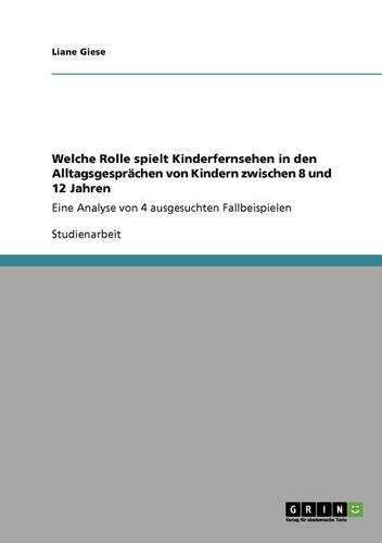 Download Welche Rolle spielt Kinderfernsehen in den Alltagsgesprächen von Kindern zwischen 8 und 12 Jahren (German Edition) ebook