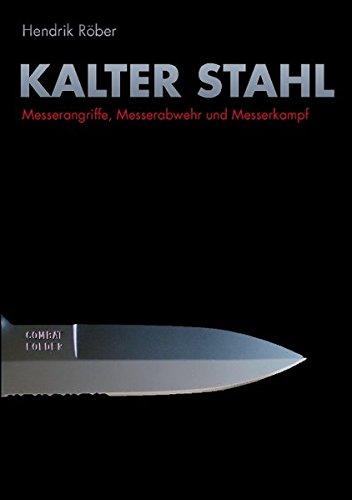Kalter Stahl: Messerangriffe, Messerabwehr und Messerkampf
