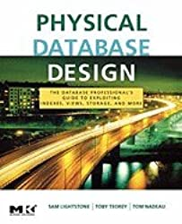 Physical Database Design (07) by Lightstone, Sam S - Teorey, Toby J - Nadeau, Tom [Paperback (2007)]