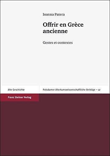 Offrir en Grece ancienne: Gestes et contextes (Potsdamer Altertumswissenschaftliche Beitrage) (French Edition)