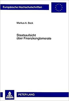 Staatsaufsicht Ueber Finanzkonglomerate (European University Studies. Series II, Law)