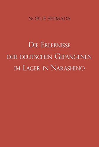 Die Erlebnisse der deutschen Gefangenen im Lager in Narashino Taschenbuch – 1. Oktober 2014 Nobue Shimada Pro Business digital 3863867424 Geschichte / 20. Jahrhundert